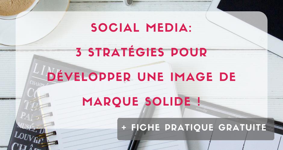 Booster son image de marque sur les Réseaux Sociaux : 3 stratégies +1 Fiche Pratique !