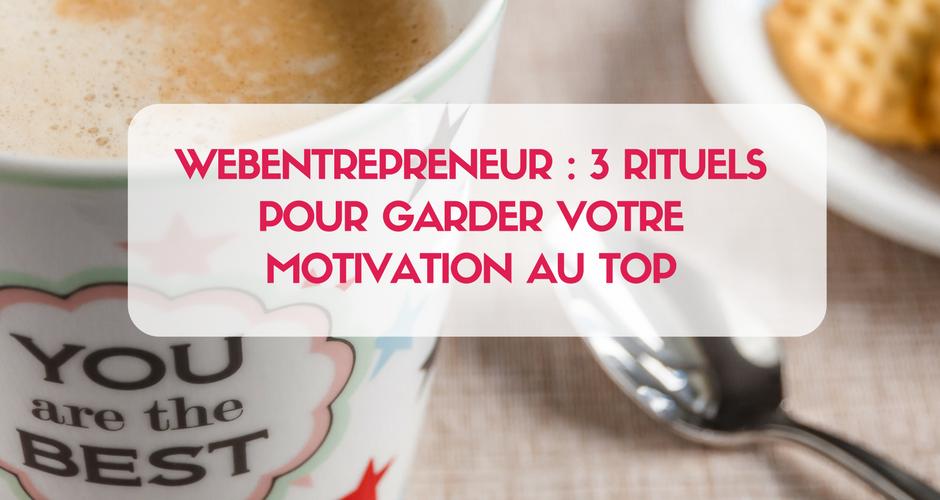 Mes 3 TOP rituels pour garder une motivation AU TOP tous les jours ! Si vous êtes une entrepreneur du web cet article est bien pour toi ! Clique ici !